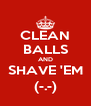 CLEAN BALLS AND SHAVE 'EM (-.-) - Personalised Poster A4 size