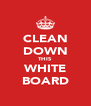 CLEAN DOWN THIS WHITE BOARD - Personalised Poster A4 size