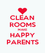 CLEAN ROOMS MAKE HAPPY PARENTS - Personalised Poster A4 size