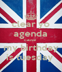 clear yo agenda cause  my birthday is tuesday  - Personalised Poster A4 size
