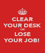 CLEAR YOUR DESK OR LOSE YOUR JOB! - Personalised Poster A4 size