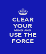 CLEAR YOUR MIND AND USE THE FORCE - Personalised Poster A4 size