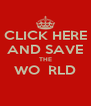 CLICK HERE AND SAVE THE WO  RLD  - Personalised Poster A4 size