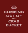 CLIMBING OUT OF THE CRAB BUCKET - Personalised Poster A4 size