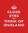 CLOSE EYES and THINK OF ENGLAND - Personalised Poster A4 size