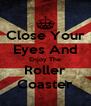 Close Your Eyes And Enjoy The Roller Coaster - Personalised Poster A4 size