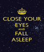 CLOSE YOUR EYES AND FALL ASLEEP - Personalised Poster A4 size