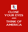 CLOSE  YOUR EYES AND THINK OF AMERICA - Personalised Poster A4 size