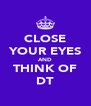 CLOSE YOUR EYES AND THINK OF DT - Personalised Poster A4 size