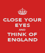 CLOSE YOUR EYES AND THINK OF ENGLAND - Personalised Poster A4 size