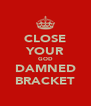 CLOSE YOUR GOD DAMNED BRACKET - Personalised Poster A4 size