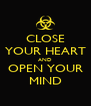 CLOSE YOUR HEART AND OPEN YOUR MIND - Personalised Poster A4 size