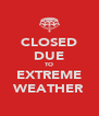 CLOSED DUE TO EXTREME WEATHER - Personalised Poster A4 size