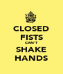 CLOSED FISTS CAN'T SHAKE HANDS - Personalised Poster A4 size