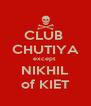 CLUB  CHUTIYA except  NIKHIL of KIET - Personalised Poster A4 size