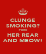 CLUNGE SMOKING? POKE HER REAR AND MEOW! - Personalised Poster A4 size