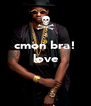 cmon bra! love aadit   - Personalised Poster A4 size