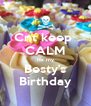 Cnt keep  CALM Its my Besty's Birthday - Personalised Poster A4 size