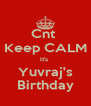 Cnt  Keep CALM It's  Yuvraj's Birthday - Personalised Poster A4 size