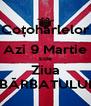 Coțohârlelor Azi 9 Martie Este Ziua BĂRBATULUI - Personalised Poster A4 size