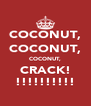 COCONUT, COCONUT, COCONUT, CRACK! !!!!!!!!!! - Personalised Poster A4 size