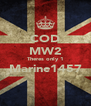 COD MW2 Theres only 1 Marine1457  - Personalised Poster A4 size
