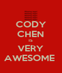 CODY CHEN IS VERY AWESOME  - Personalised Poster A4 size