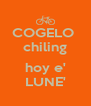 COGELO  chiling  hoy e' LUNE' - Personalised Poster A4 size