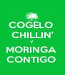 COGELO  CHILLIN' Y  MORINGA  CONTIGO  - Personalised Poster A4 size