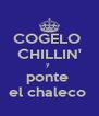 COGELO  CHILLIN' y  ponte  el chaleco  - Personalised Poster A4 size