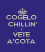 COGELO  CHILLIN' y  VETE  A'COTA  - Personalised Poster A4 size