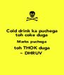 Cold drink ka puchega toh coke duga Marks puchega toh THOK duga ~ DHRUV  - Personalised Poster A4 size