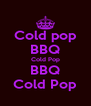 Cold pop BBQ Cold Pop BBQ Cold Pop - Personalised Poster A4 size