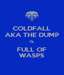 COLDFALL AKA THE DUMP IS FULL OF WASPS - Personalised Poster A4 size
