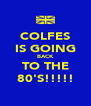 COLFES IS GOING BACK TO THE 80'S!!!!! - Personalised Poster A4 size