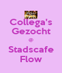 Collega's Gezocht @ Stadscafe Flow - Personalised Poster A4 size