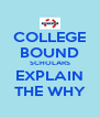 COLLEGE BOUND SCHOLARS EXPLAIN THE WHY - Personalised Poster A4 size
