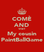 COMÈ AND VISIT My cousin PaintBallGame - Personalised Poster A4 size