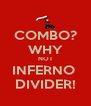 COMBO? WHY NOT INFERNO  DIVIDER! - Personalised Poster A4 size
