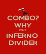 COMBO? WHY NOT INFERNO  DIVIDER - Personalised Poster A4 size