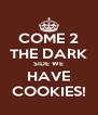 COME 2 THE DARK SIDE WE HAVE COOKIES! - Personalised Poster A4 size