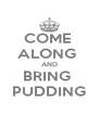 COME  ALONG  AND BRING  PUDDING - Personalised Poster A4 size