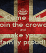 Come and join the crowd and make your family proud! - Personalised Poster A4 size