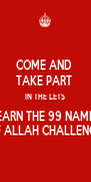 COME AND  TAKE PART  IN THE LETS LEARN THE 99 NAMES  OF ALLAH CHALLENGE  - Personalised Poster A4 size