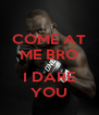 COME AT ME BRO  I DARE YOU - Personalised Poster A4 size