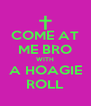 COME AT ME BRO WITH A HOAGIE ROLL - Personalised Poster A4 size