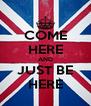 COME HERE AND JUST BE HERE - Personalised Poster A4 size