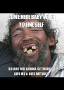 COME HERE BABY WITH YO FINE SELF SO ARE YOU GONNA SIT THERE OR GIVE ME A NICE WET KISS - Personalised Poster A4 size