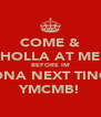 COME & HOLLA AT ME BEFORE IM ONA NEXT TING YMCMB! - Personalised Poster A4 size