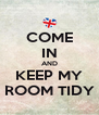 COME IN AND KEEP MY ROOM TIDY - Personalised Poster A4 size